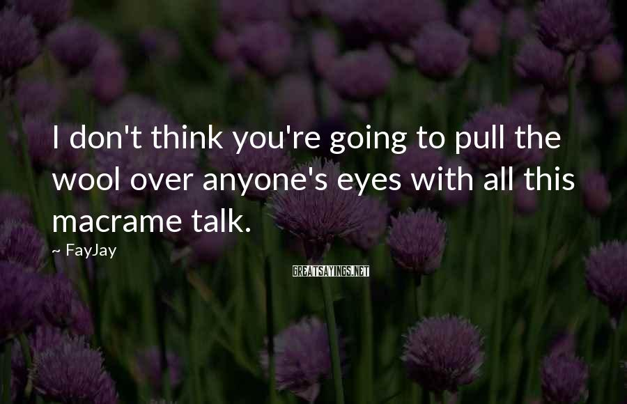 FayJay Sayings: I don't think you're going to pull the wool over anyone's eyes with all this