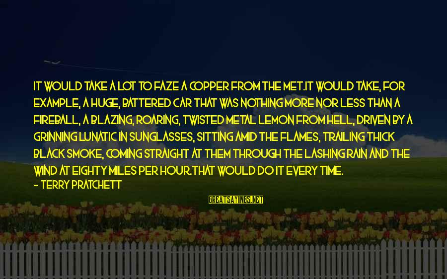 Faze Rain Sayings By Terry Pratchett: It would take a lot to faze a copper from the Met.It would take, for