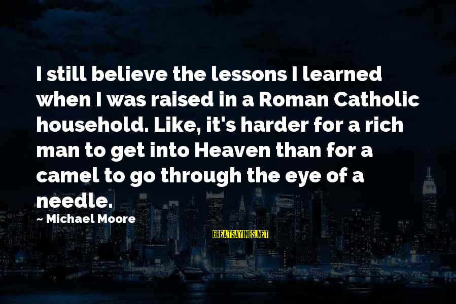Fb Pro Pic Sayings By Michael Moore: I still believe the lessons I learned when I was raised in a Roman Catholic