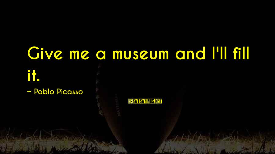 Fb Pro Pic Sayings By Pablo Picasso: Give me a museum and I'll fill it.