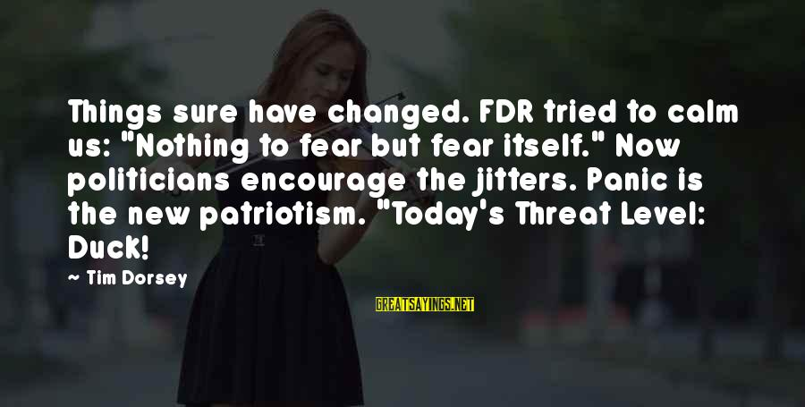"""Fear Fdr Sayings By Tim Dorsey: Things sure have changed. FDR tried to calm us: """"Nothing to fear but fear itself."""""""