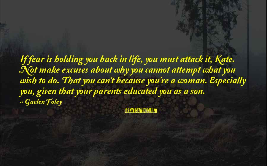 Fear Holding You Back Sayings By Gaelen Foley: If fear is holding you back in life, you must attack it, Kate. Not make