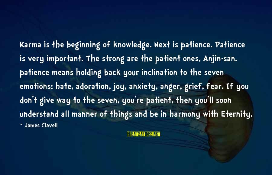 Fear Holding You Back Sayings By James Clavell: Karma is the beginning of knowledge. Next is patience. Patience is very important. The strong