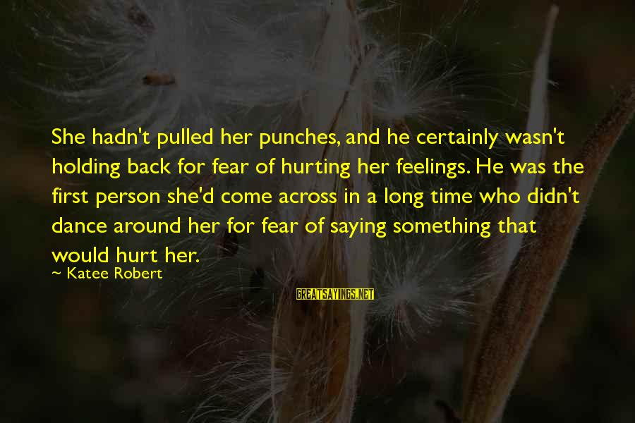 Fear Holding You Back Sayings By Katee Robert: She hadn't pulled her punches, and he certainly wasn't holding back for fear of hurting
