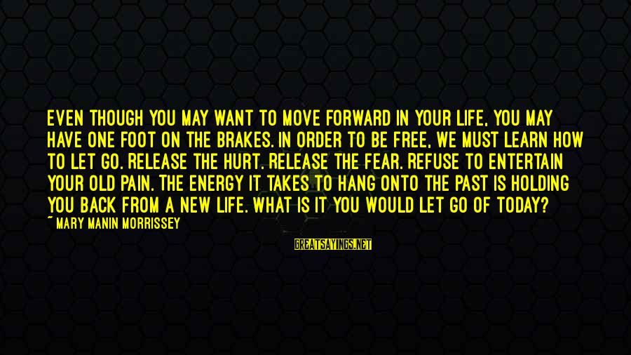 Fear Holding You Back Sayings By Mary Manin Morrissey: Even though you may want to move forward in your life, you may have one