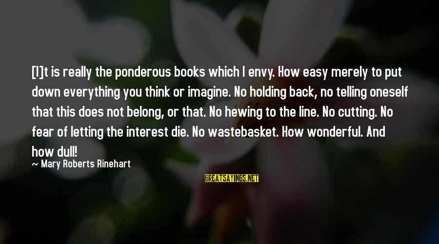 Fear Holding You Back Sayings By Mary Roberts Rinehart: [I]t is really the ponderous books which I envy. How easy merely to put down