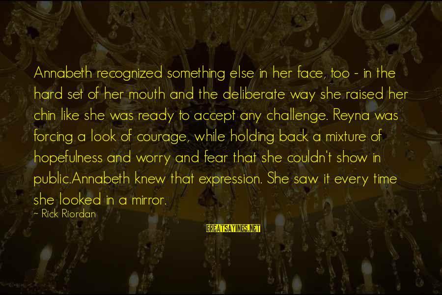 Fear Holding You Back Sayings By Rick Riordan: Annabeth recognized something else in her face, too - in the hard set of her