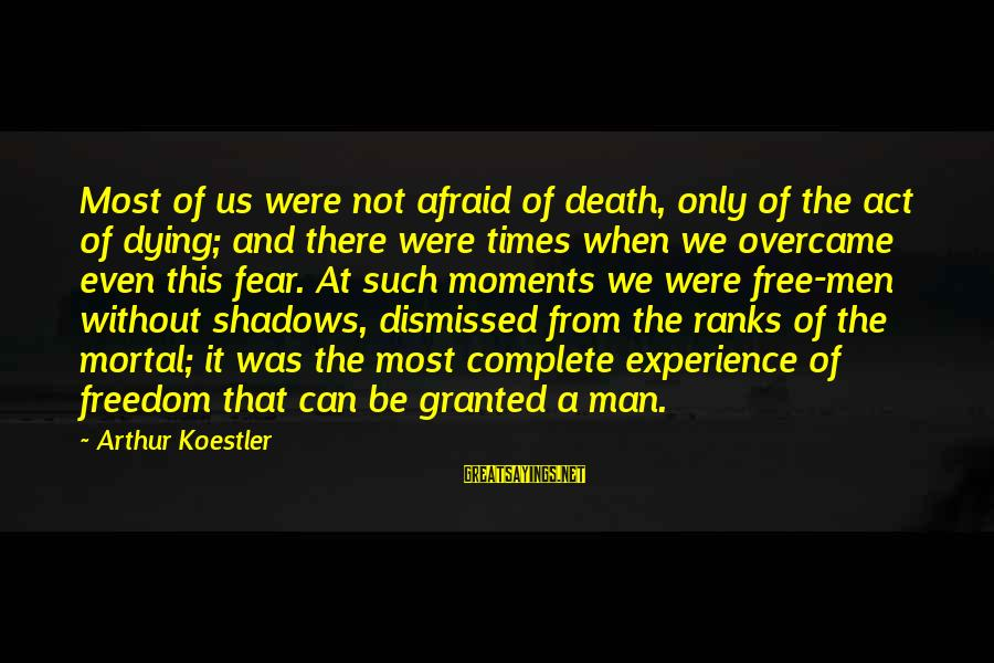 Fear Of Death And Dying Sayings By Arthur Koestler: Most of us were not afraid of death, only of the act of dying; and