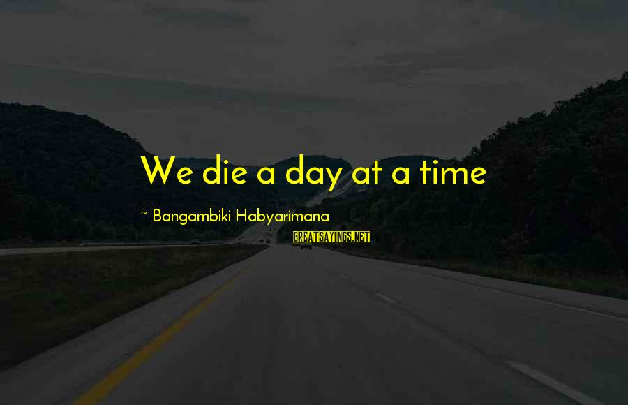 Fear Of Death And Dying Sayings By Bangambiki Habyarimana: We die a day at a time