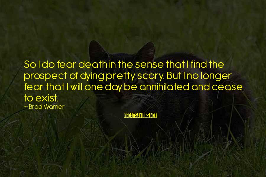 Fear Of Death And Dying Sayings By Brad Warner: So I do fear death in the sense that I find the prospect of dying