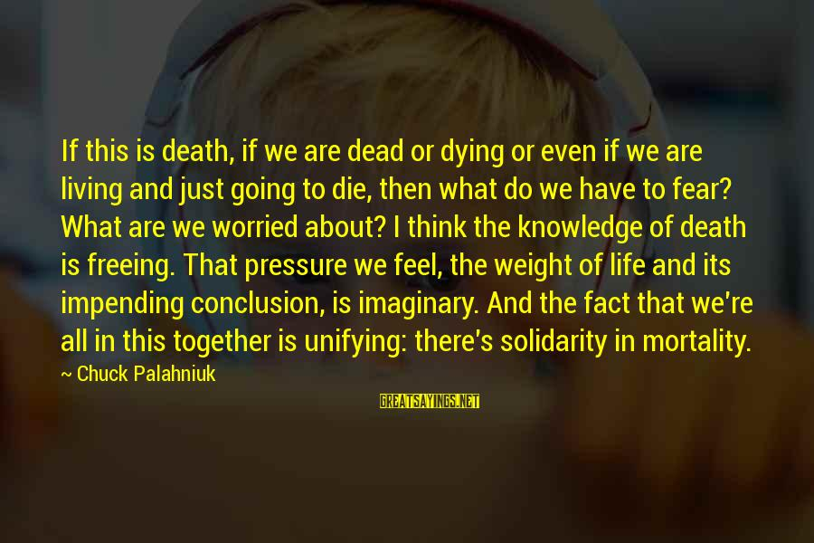 Fear Of Death And Dying Sayings By Chuck Palahniuk: If this is death, if we are dead or dying or even if we are