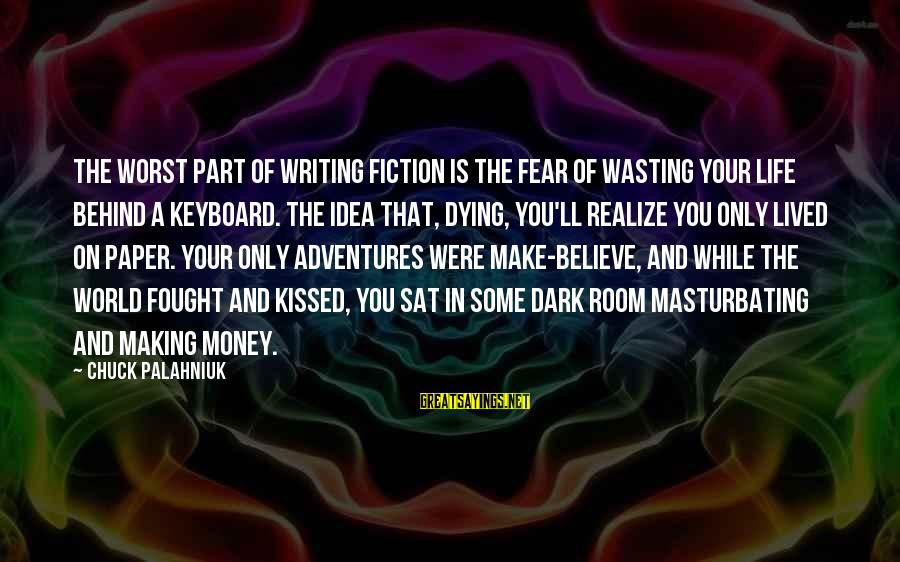 Fear Of Death And Dying Sayings By Chuck Palahniuk: The worst part of writing fiction is the fear of wasting your life behind a
