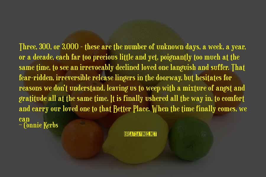 Fear Of Death And Dying Sayings By Connie Kerbs: Three, 300, or 3,000 - these are the number of unknown days, a week, a