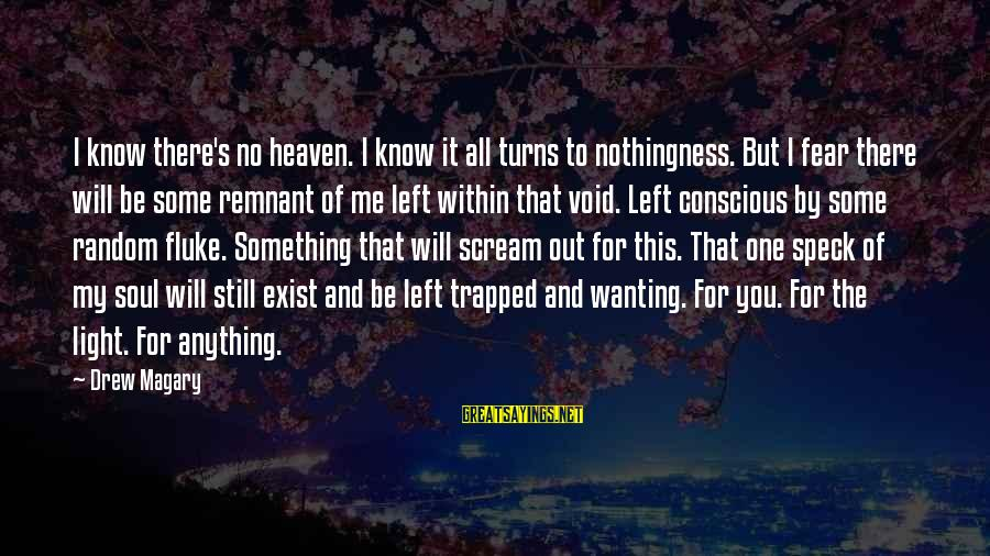 Fear Of Death And Dying Sayings By Drew Magary: I know there's no heaven. I know it all turns to nothingness. But I fear