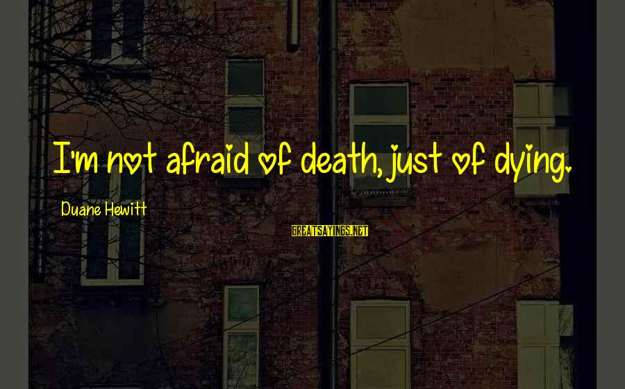 Fear Of Death And Dying Sayings By Duane Hewitt: I'm not afraid of death, just of dying.