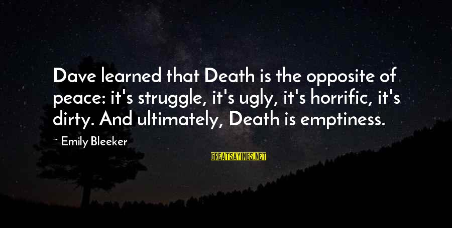 Fear Of Death And Dying Sayings By Emily Bleeker: Dave learned that Death is the opposite of peace: it's struggle, it's ugly, it's horrific,