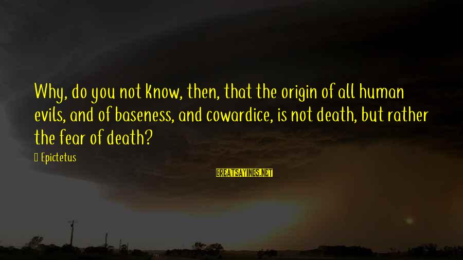 Fear Of Death And Dying Sayings By Epictetus: Why, do you not know, then, that the origin of all human evils, and of