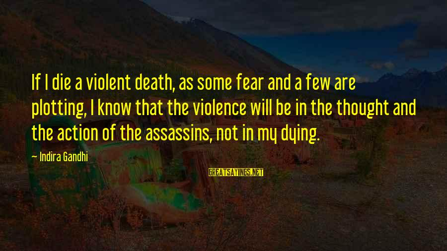 Fear Of Death And Dying Sayings By Indira Gandhi: If I die a violent death, as some fear and a few are plotting, I