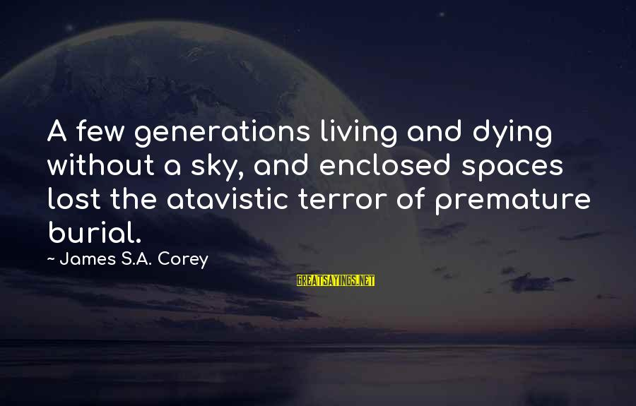 Fear Of Death And Dying Sayings By James S.A. Corey: A few generations living and dying without a sky, and enclosed spaces lost the atavistic