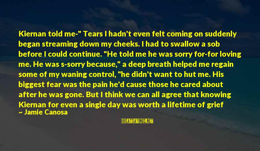 """Fear Of Death And Dying Sayings By Jamie Canosa: Kiernan told me-"""" Tears I hadn't even felt coming on suddenly began streaming down my"""