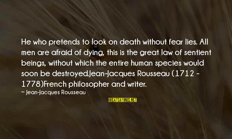 Fear Of Death And Dying Sayings By Jean-Jacques Rousseau: He who pretends to look on death without fear lies. All men are afraid of