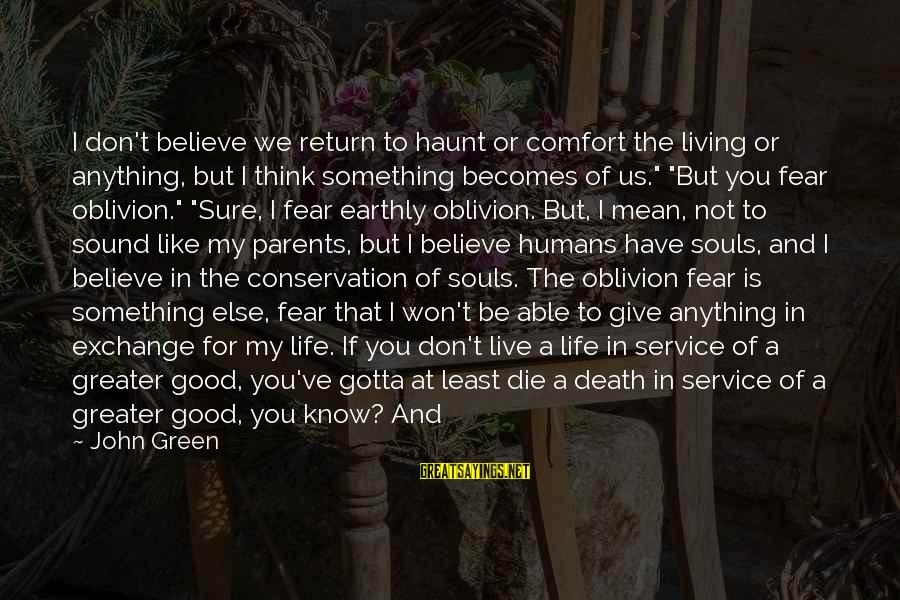 Fear Of Death And Dying Sayings By John Green: I don't believe we return to haunt or comfort the living or anything, but I