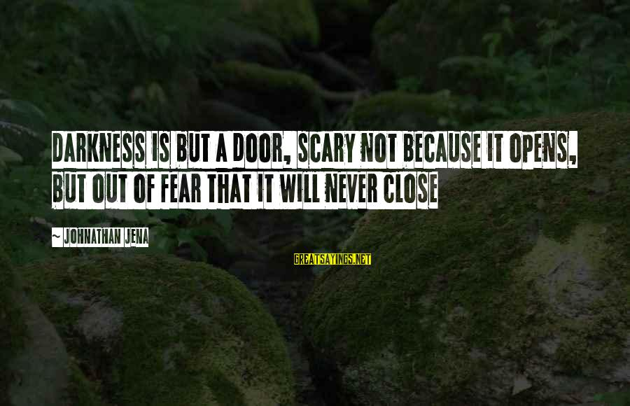 Fear Of Death And Dying Sayings By Johnathan Jena: Darkness is but a door, scary not because it opens, but out of fear that