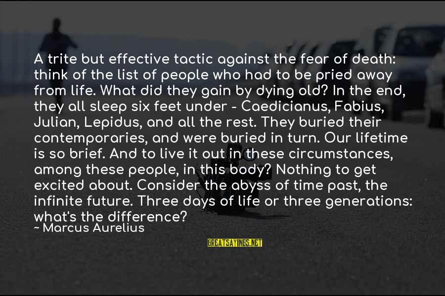Fear Of Death And Dying Sayings By Marcus Aurelius: A trite but effective tactic against the fear of death: think of the list of