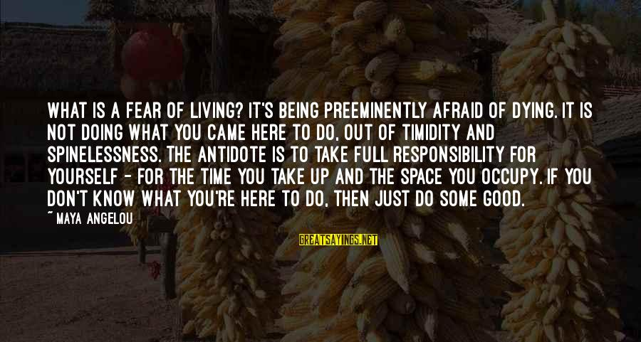 Fear Of Death And Dying Sayings By Maya Angelou: What is a fear of living? It's being preeminently afraid of dying. It is not
