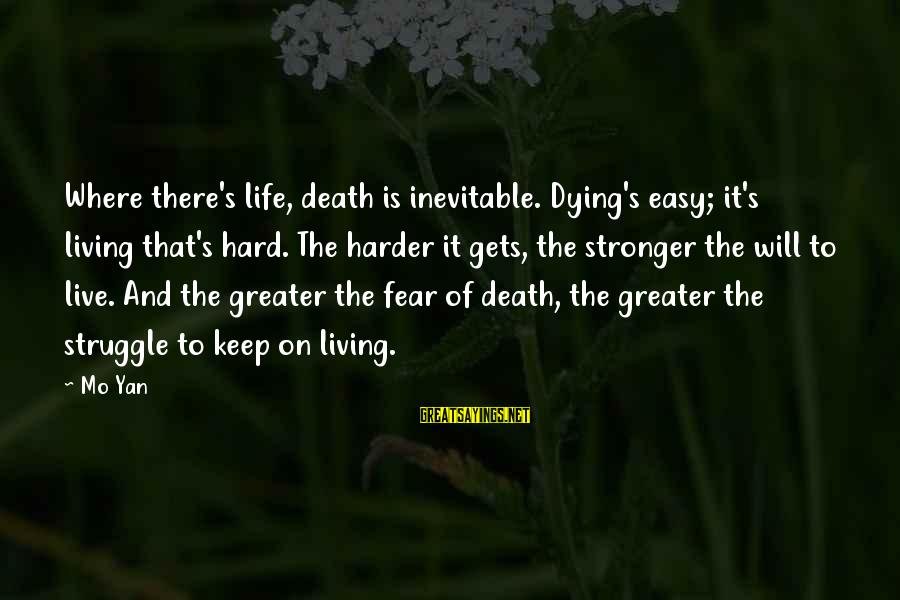 Fear Of Death And Dying Sayings By Mo Yan: Where there's life, death is inevitable. Dying's easy; it's living that's hard. The harder it