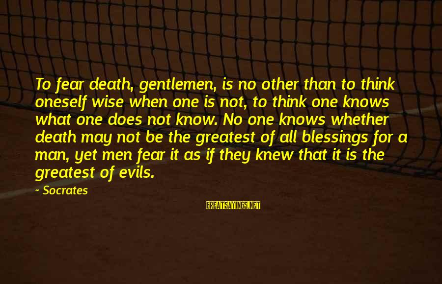 Fear Of Death And Dying Sayings By Socrates: To fear death, gentlemen, is no other than to think oneself wise when one is
