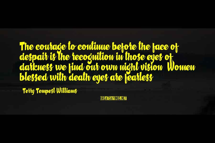 Fear Of Death And Dying Sayings By Terry Tempest Williams: The courage to continue before the face of despair is the recognition in those eyes