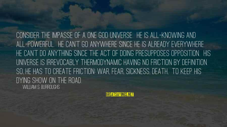 Fear Of Death And Dying Sayings By William S. Burroughs: Consider the impasse of a one God universe. He is all-knowing and all-powerful. He can't