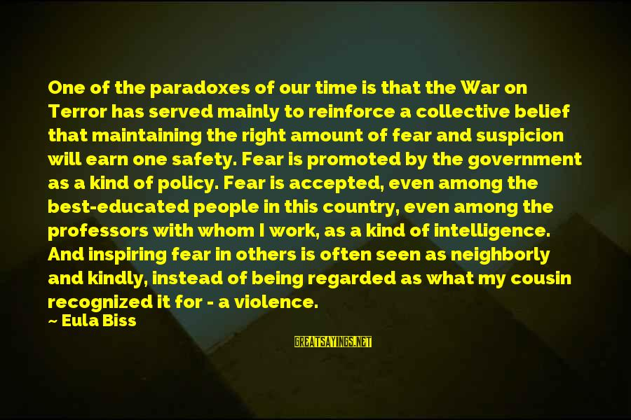 Fear Of Not Being Accepted Sayings By Eula Biss: One of the paradoxes of our time is that the War on Terror has served