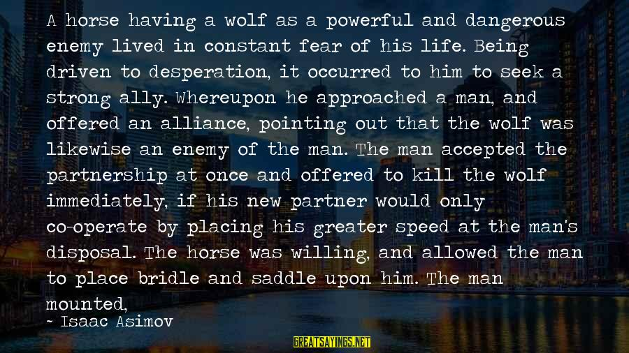 Fear Of Not Being Accepted Sayings By Isaac Asimov: A horse having a wolf as a powerful and dangerous enemy lived in constant fear