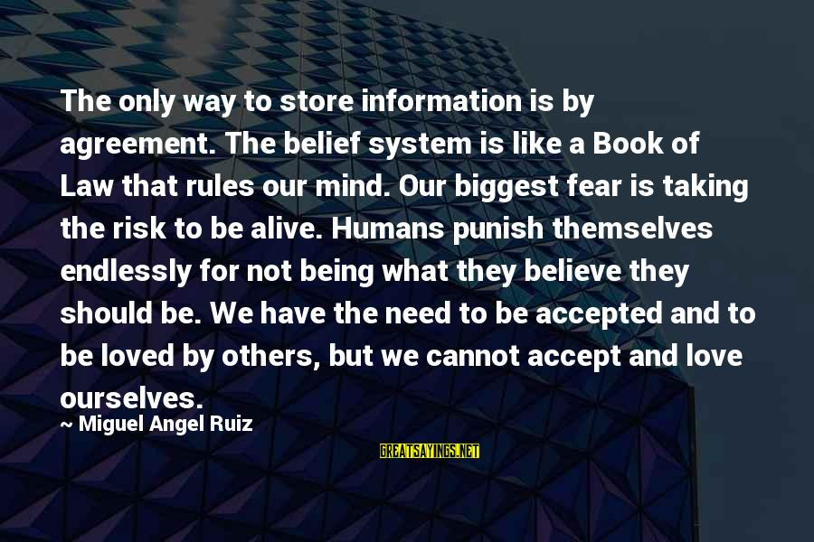 Fear Of Not Being Accepted Sayings By Miguel Angel Ruiz: The only way to store information is by agreement. The belief system is like a