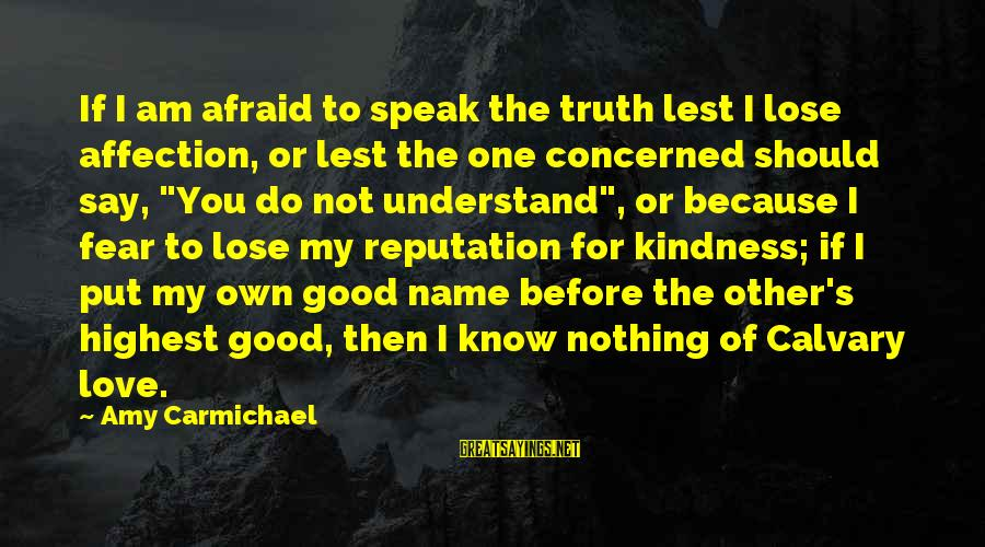 Fear To Lose You Sayings By Amy Carmichael: If I am afraid to speak the truth lest I lose affection, or lest the