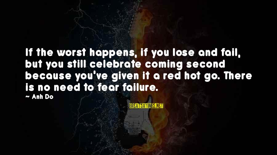Fear To Lose You Sayings By Anh Do: If the worst happens, if you lose and fail, but you still celebrate coming second