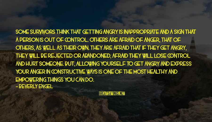 Fear To Lose You Sayings By Beverly Engel: Some Survivors think that getting angry is inappropriate and a sign that a person is