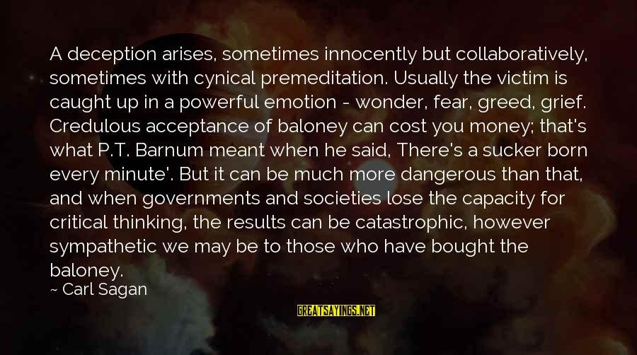 Fear To Lose You Sayings By Carl Sagan: A deception arises, sometimes innocently but collaboratively, sometimes with cynical premeditation. Usually the victim is