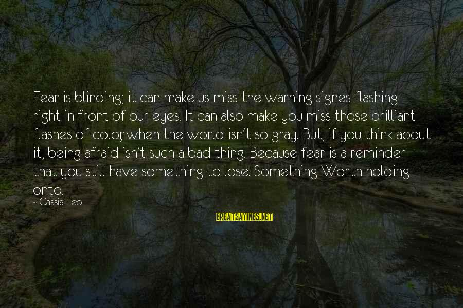 Fear To Lose You Sayings By Cassia Leo: Fear is blinding; it can make us miss the warning signes flashing right in front