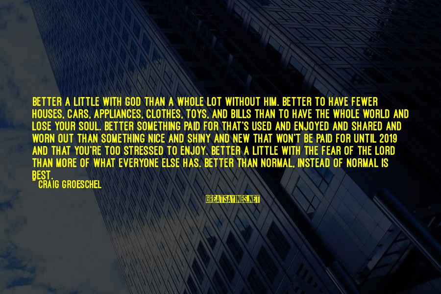 Fear To Lose You Sayings By Craig Groeschel: Better a little with God than a whole lot without Him. Better to have fewer