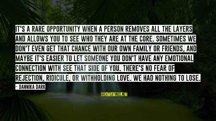 Fear To Lose You Sayings By Dannika Dark: It's a rare opportunity when a person removes all the layers and allows you to