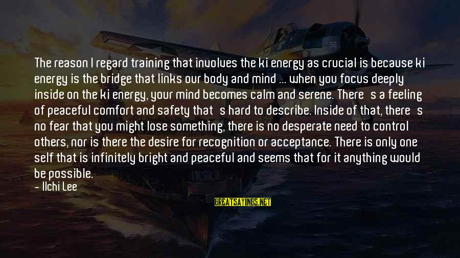 Fear To Lose You Sayings By Ilchi Lee: The reason I regard training that involves the ki energy as crucial is because ki