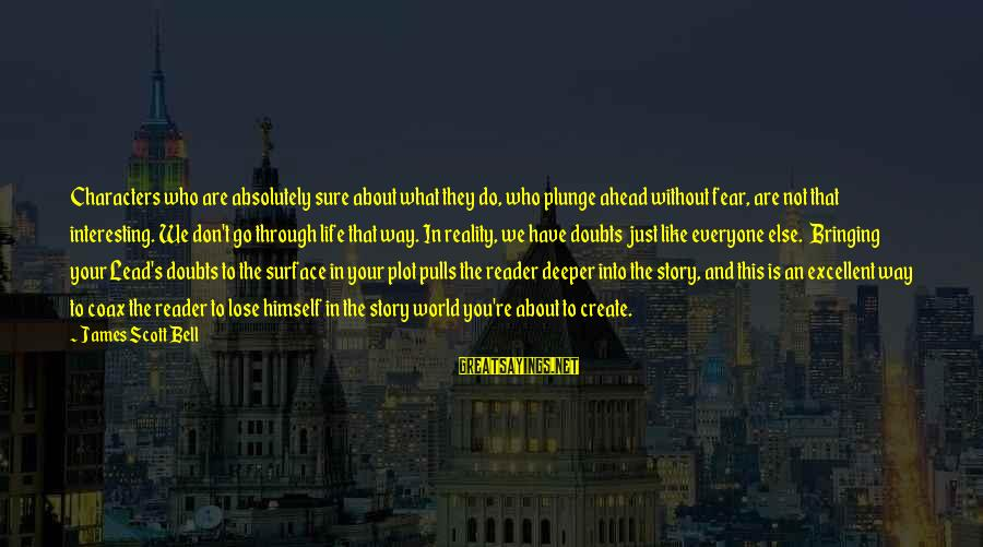Fear To Lose You Sayings By James Scott Bell: Characters who are absolutely sure about what they do, who plunge ahead without fear, are