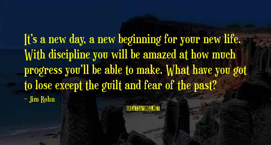 Fear To Lose You Sayings By Jim Rohn: It's a new day, a new beginning for your new life. With discipline you will