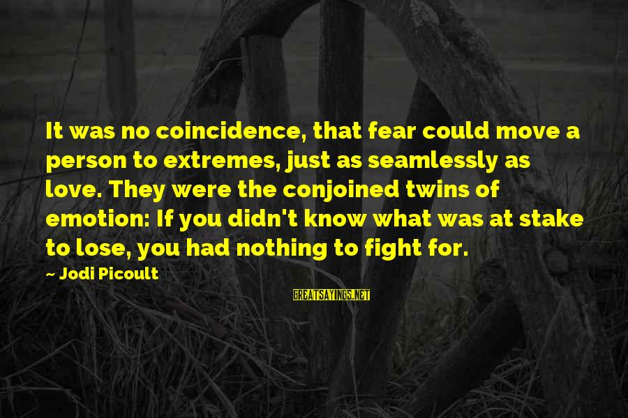 Fear To Lose You Sayings By Jodi Picoult: It was no coincidence, that fear could move a person to extremes, just as seamlessly