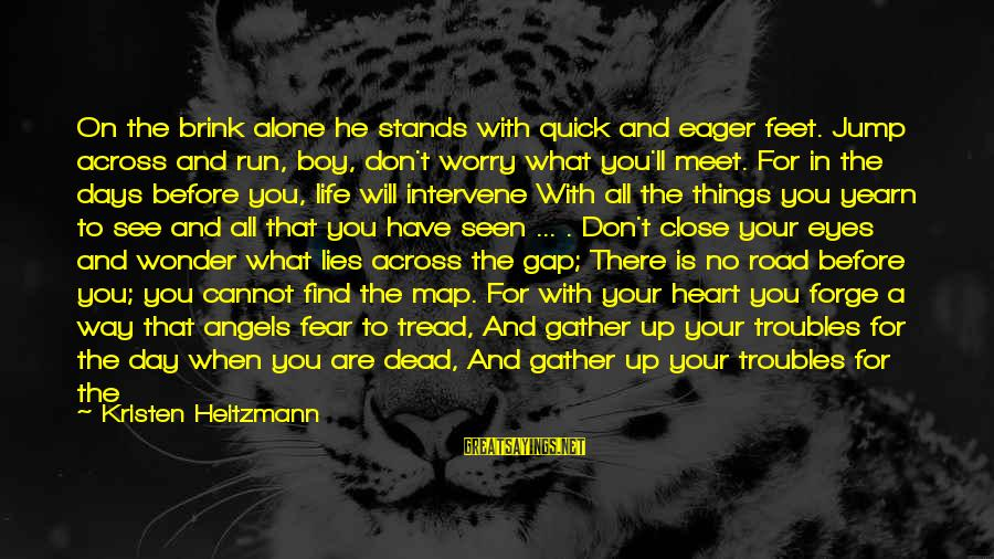 Fear To Lose You Sayings By Kristen Heitzmann: On the brink alone he stands with quick and eager feet. Jump across and run,