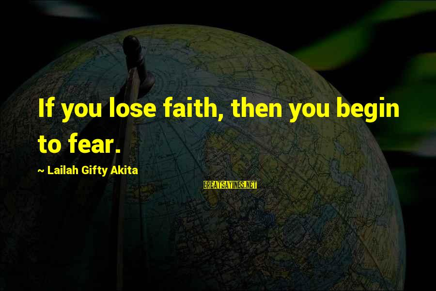 Fear To Lose You Sayings By Lailah Gifty Akita: If you lose faith, then you begin to fear.