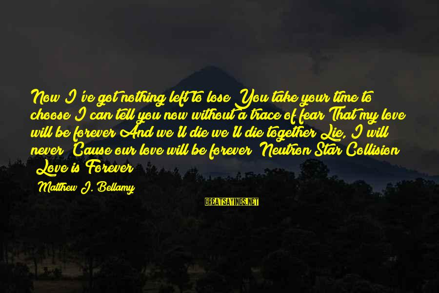 Fear To Lose You Sayings By Matthew J. Bellamy: Now I've got nothing left to lose You take your time to choose I can
